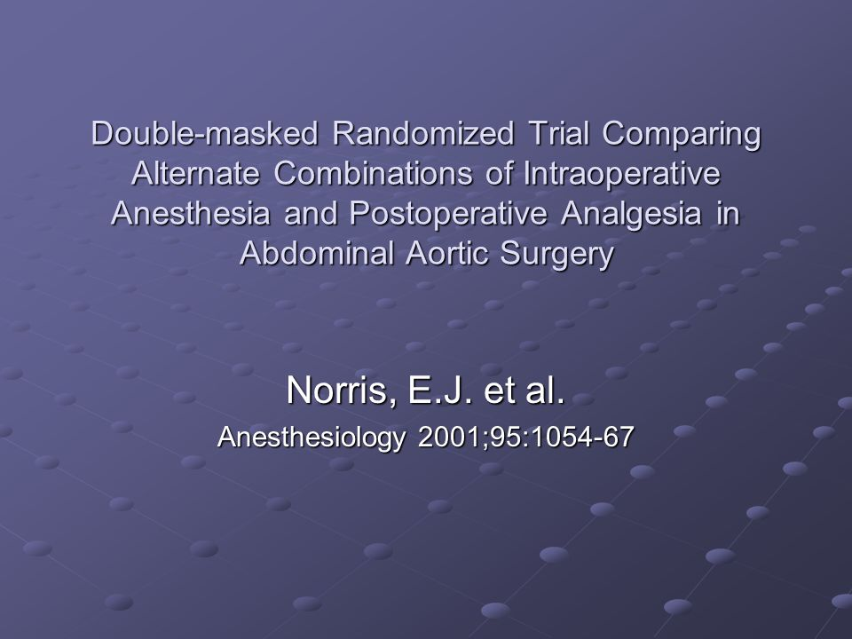 Double-masked Randomized Trial Comparing Alternate Combinations of Intraoperative Anesthesia and Postoperative Analgesia in Abdominal Aortic Surgery N