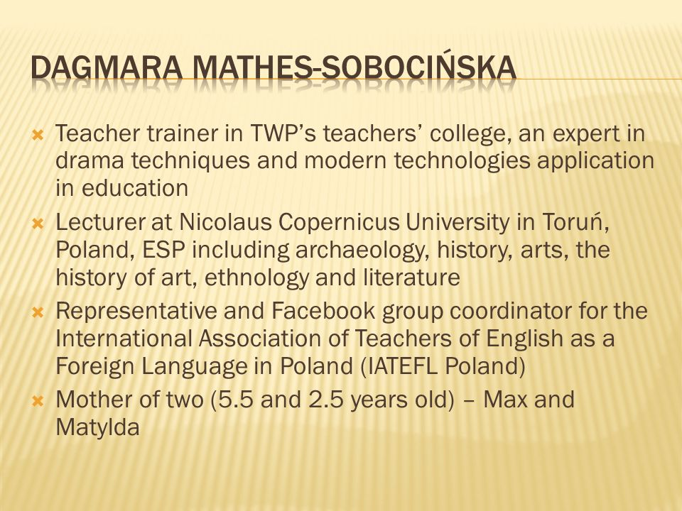 Teacher trainer in TWPs teachers college, an expert in drama techniques and modern technologies application in education Lecturer at Nicolaus Copernic