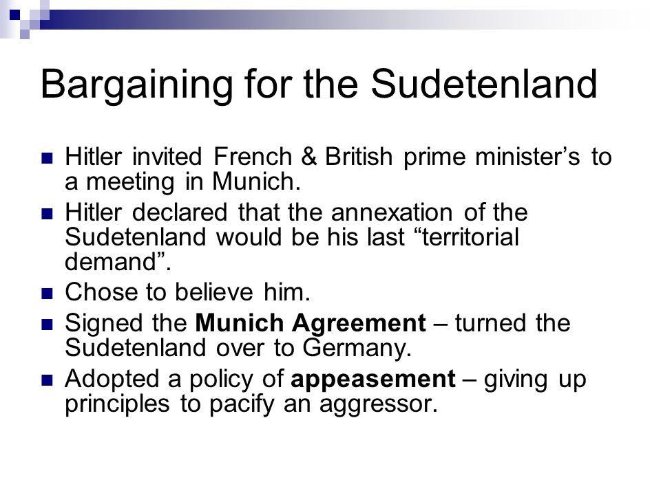 Bargaining for the Sudetenland Hitler invited French & British prime ministers to a meeting in Munich.