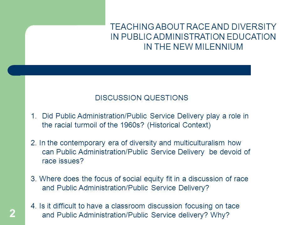 RACIAL ERAS IN THE US DISCUSS PUBLIC ADMINISTRATION/PUBLIC SERVICE DELIVERY IN EACH ERA Segregation Integration Affirmative Action Diversity and Multiculturalism 3