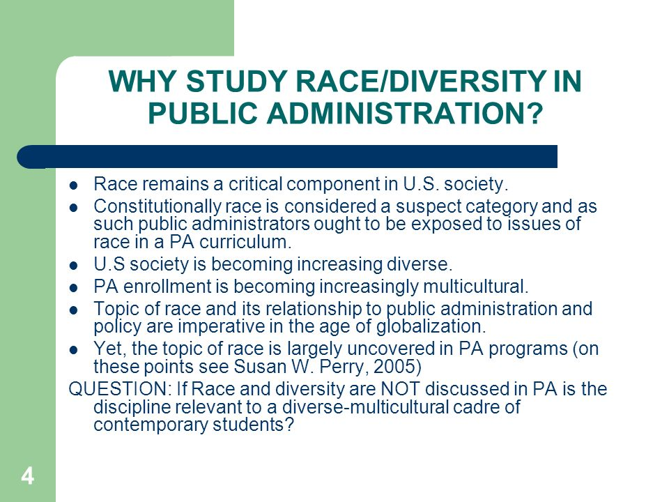 WHY STUDY RACE/DIVERSITY IN PUBLIC ADMINISTRATION.