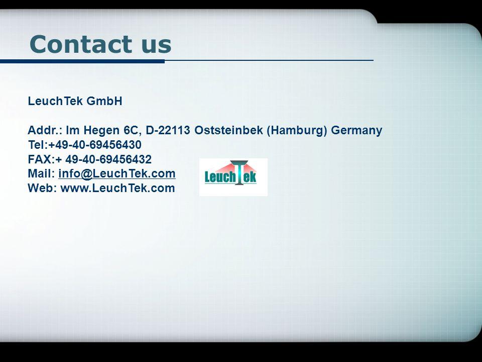 Contact us LeuchTek GmbH Addr.: Im Hegen 6C, D-22113 Oststeinbek (Hamburg) Germany Tel:+49-40-69456430 FAX:+ 49-40-69456432 Mail: info@LeuchTek.com We