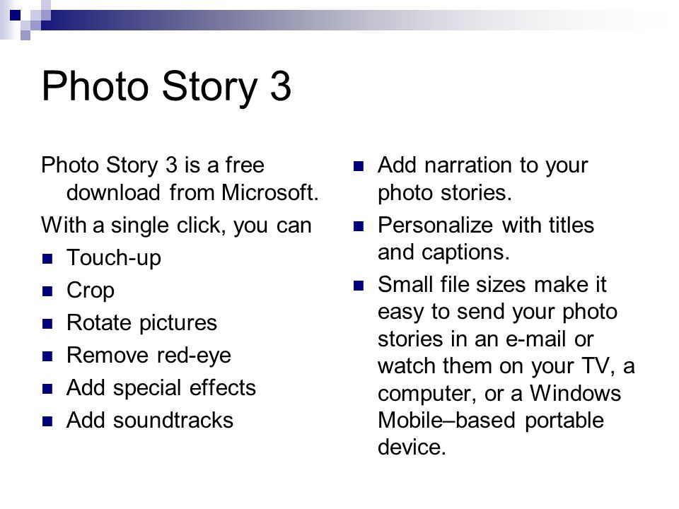 Photo Story 3 Photo Story 3 is a free download from Microsoft.