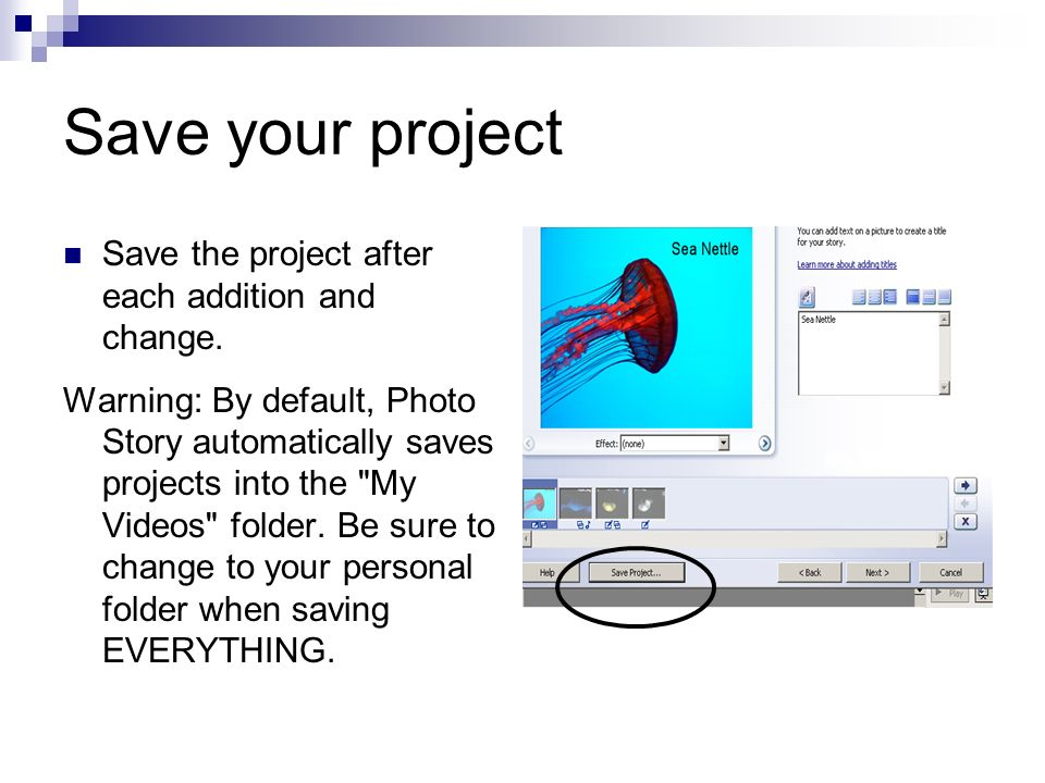 Save your project Save the project after each addition and change.
