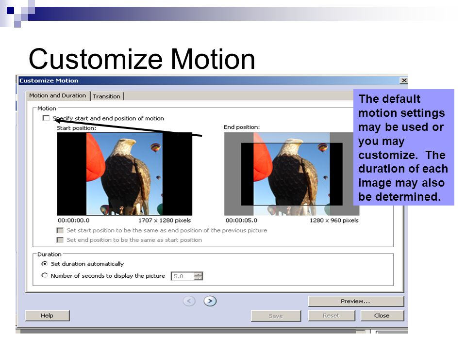 Customize Motion The default motion settings may be used or you may customize.