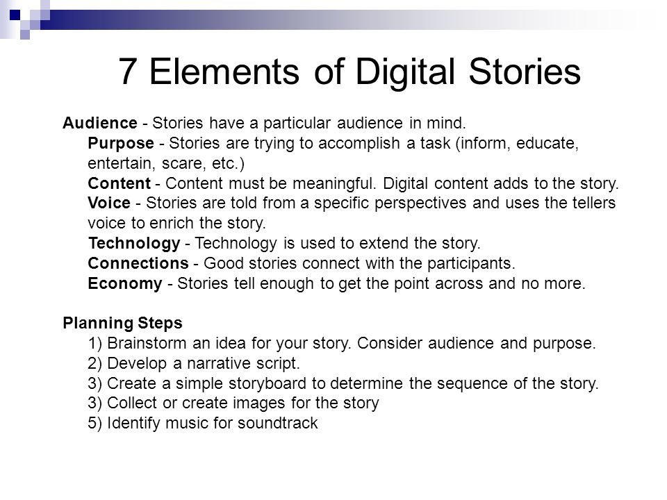 7 Elements of Digital Stories Audience - Stories have a particular audience in mind.