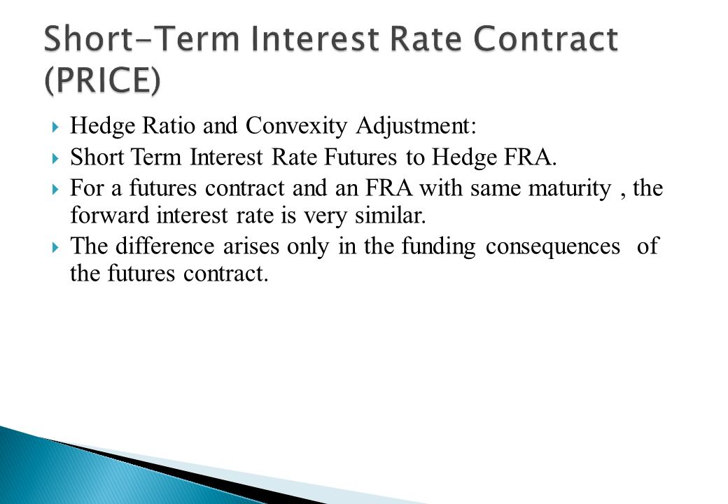 The short-term futures contract price is primarily determined by the prevailing forward rate. There is, however an element of the interest rate that w
