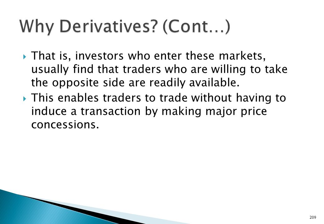 Thus derivatives facilitate Price Discovery. Because of the high volumes of transactions in such markets, transactions costs tend to be lower than in