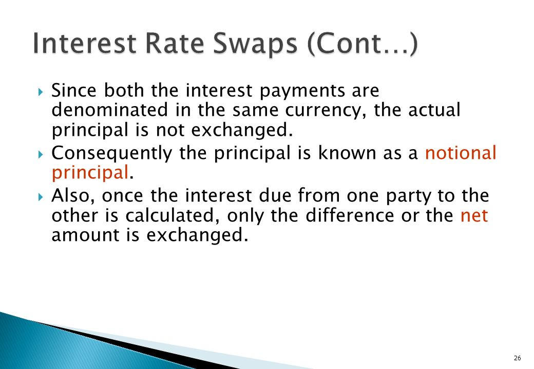 There are also swaps where both the interest payments are computed using two different variable rates – For instance one may be based on the LIBOR and