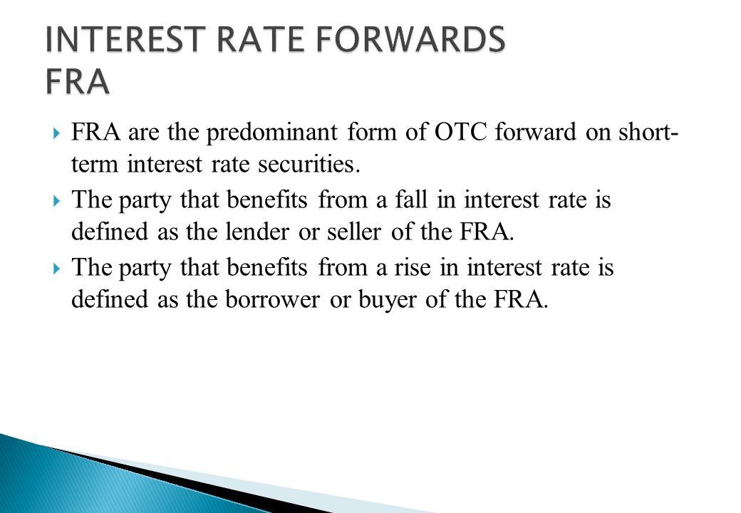 FRA is an off-balance sheet contract between two counterparties to exchange interest payments for a specified period starting in future –the interest