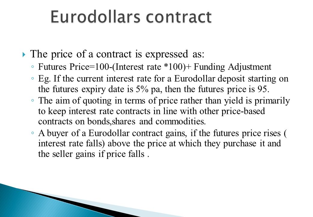 The Eurodollar contract was the first global short-term futures contract listed in 1981 at Chicago Mercantile Exchange(CME). The Eurodollar is a cash-