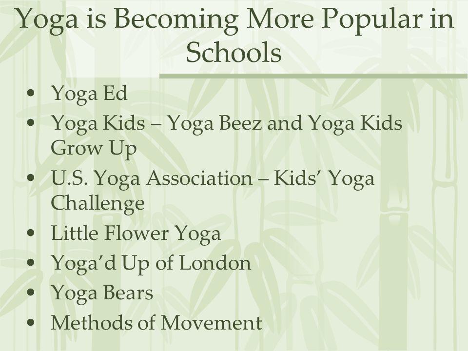 Yoga is Becoming More Popular in Schools Yoga Ed Yoga Kids – Yoga Beez and Yoga Kids Grow Up U.S. Yoga Association – Kids Yoga Challenge Little Flower