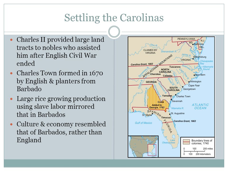 Settling the Carolinas Charles II provided large land tracts to nobles who assisted him after English Civil War ended Charles Town formed in 1670 by E
