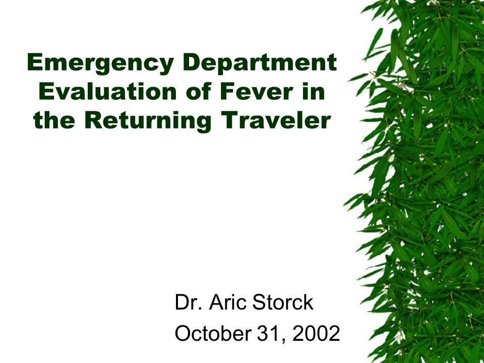Emergency Department Evaluation of Fever in the Returning Traveler Dr. Aric Storck October 31, 2002