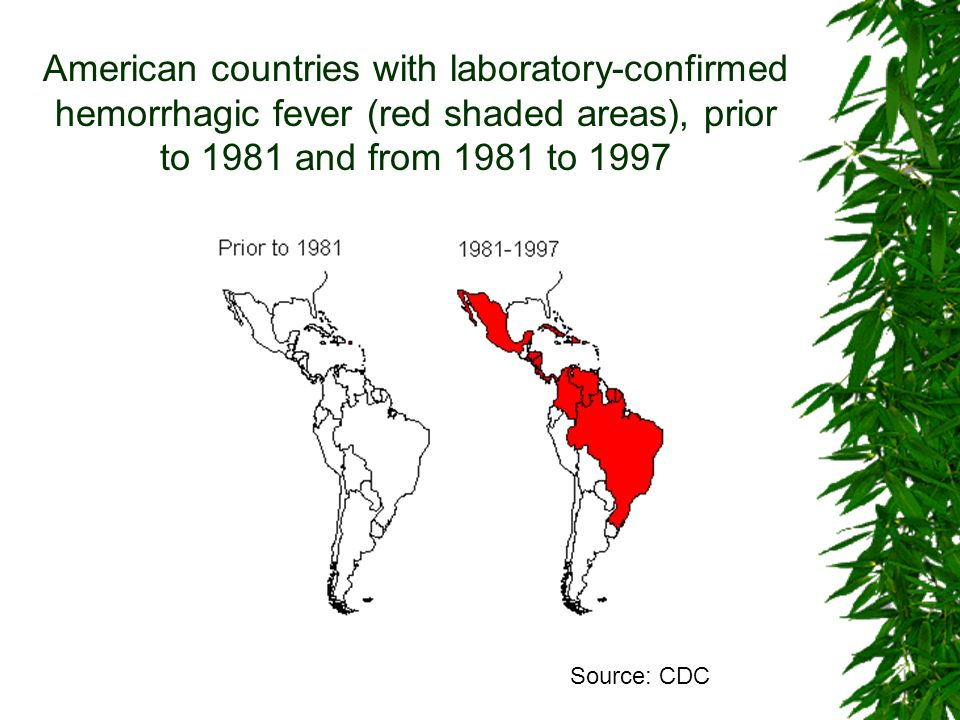 American countries with laboratory-confirmed hemorrhagic fever (red shaded areas), prior to 1981 and from 1981 to 1997 Source: CDC