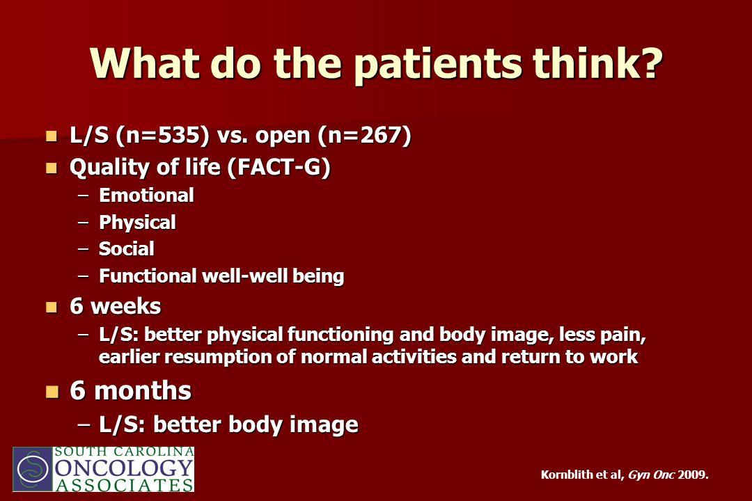 What do the patients think? L/S (n=535) vs. open (n=267) L/S (n=535) vs. open (n=267) Quality of life (FACT-G) Quality of life (FACT-G) –Emotional –Ph