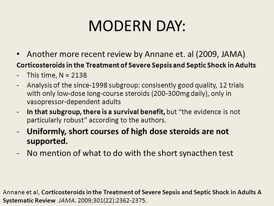 MODERN DAY: Another more recent review by Annane et. al (2009, JAMA) Corticosteroids in the Treatment of Severe Sepsis and Septic Shock in Adults -Thi