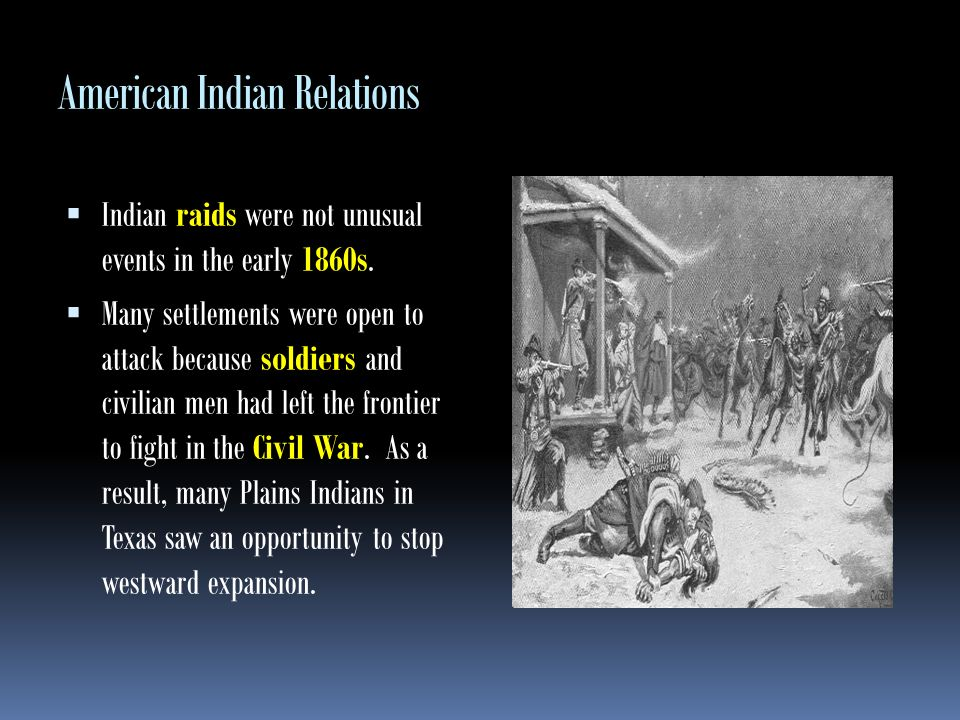 American Indian Relations The Comanche took action, raiding along a line from Gainesville in North Texas to Fredericksburg in Central Texas.
