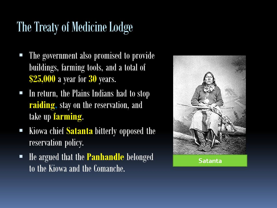 The Treaty of Medicine Lodge Others disagreed with Satanta, Kiowa leader Kicking Bird and Comanche chief Horseback argued that their survival depended on moving to the reservations.
