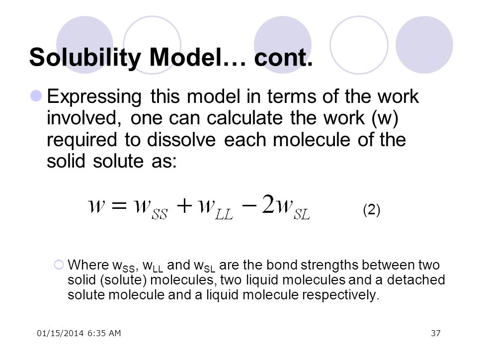 01/15/2014 6:37 AM37 Solubility Model… cont. Expressing this model in terms of the work involved, one can calculate the work (w) required to dissolve