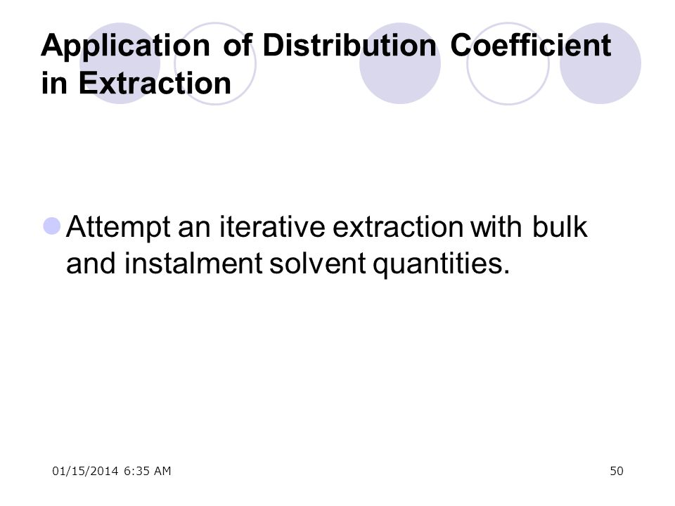01/15/2014 6:37 AM50 Application of Distribution Coefficient in Extraction Attempt an iterative extraction with bulk and instalment solvent quantities