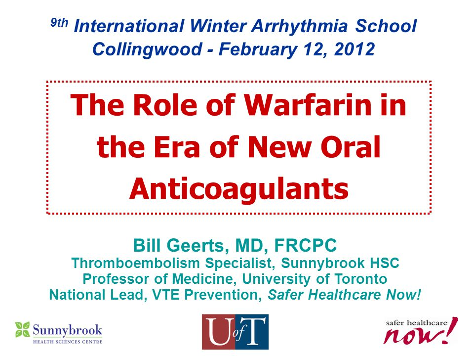 9th International Winter Arrhythmia School Collingwood - February 12, 2012 Bill Geerts, MD, FRCPC Thromboembolism Specialist, Sunnybrook HSC Professor