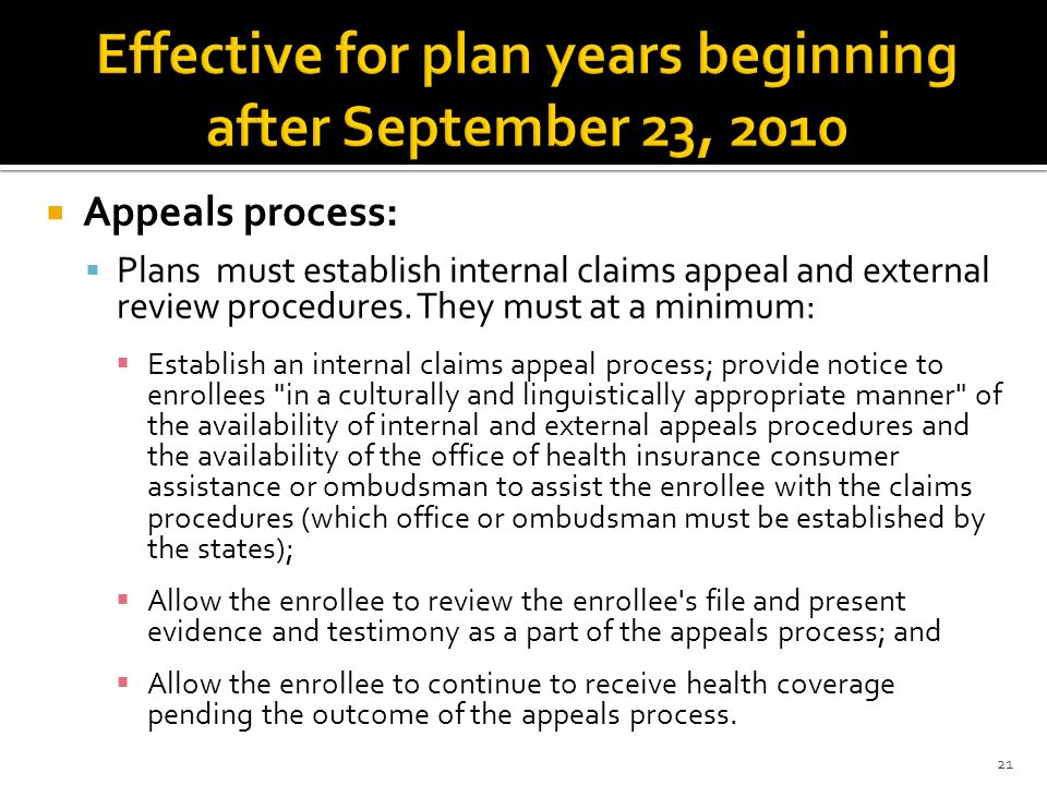 Appeals process: Plans must establish internal claims appeal and external review procedures. They must at a minimum: Establish an internal claims appe