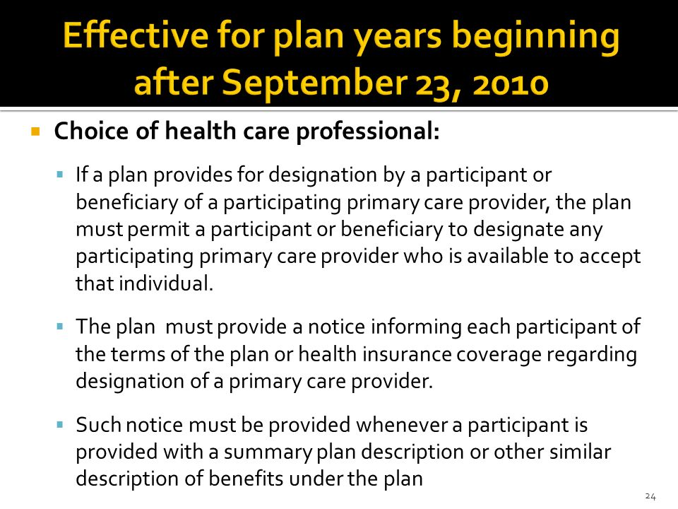 Choice of health care professional: If a plan provides for designation by a participant or beneficiary of a participating primary care provider, the p