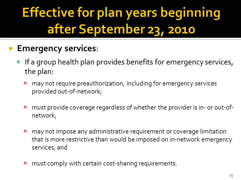 Emergency services: If a group health plan provides benefits for emergency services, the plan: may not require preauthorization, including for emergen