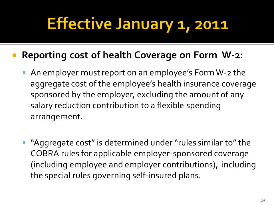 Reporting cost of health Coverage on Form W-2: An employer must report on an employees Form W-2 the aggregate cost of the employees health insurance c