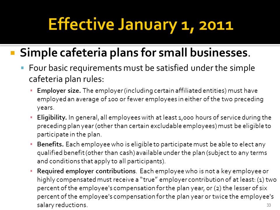 Simple cafeteria plans for small businesses. Four basic requirements must be satisfied under the simple cafeteria plan rules: Employer size. The emplo