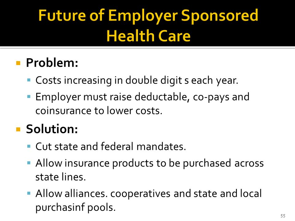 Problem: Costs increasing in double digit s each year. Employer must raise deductable, co-pays and coinsurance to lower costs. Solution: Cut state and