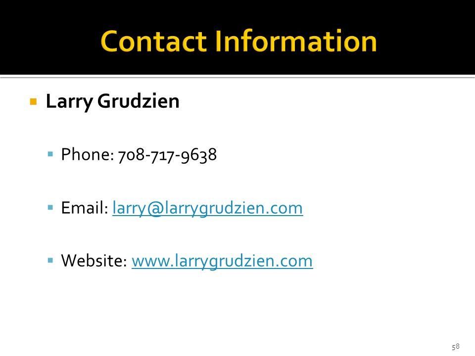 Larry Grudzien Phone: 708-717-9638 Email: larry@larrygrudzien.comlarry@larrygrudzien.com Website: www.larrygrudzien.comwww.larrygrudzien.com 58