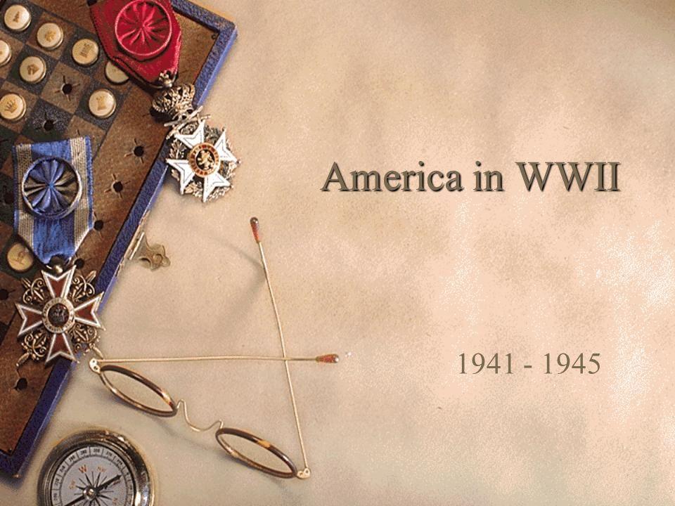 America in WWII 1941 - 1945