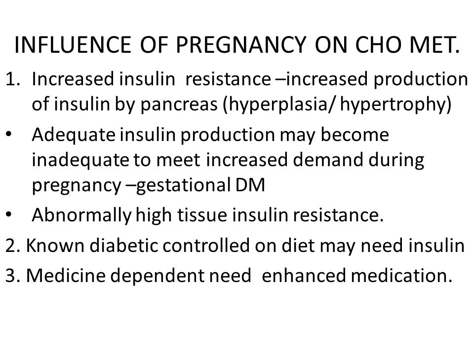 INFLUENCE OF PREGNANCY ON CHO MET. 1.Increased insulin resistance –increased production of insulin by pancreas (hyperplasia/ hypertrophy) Adequate ins