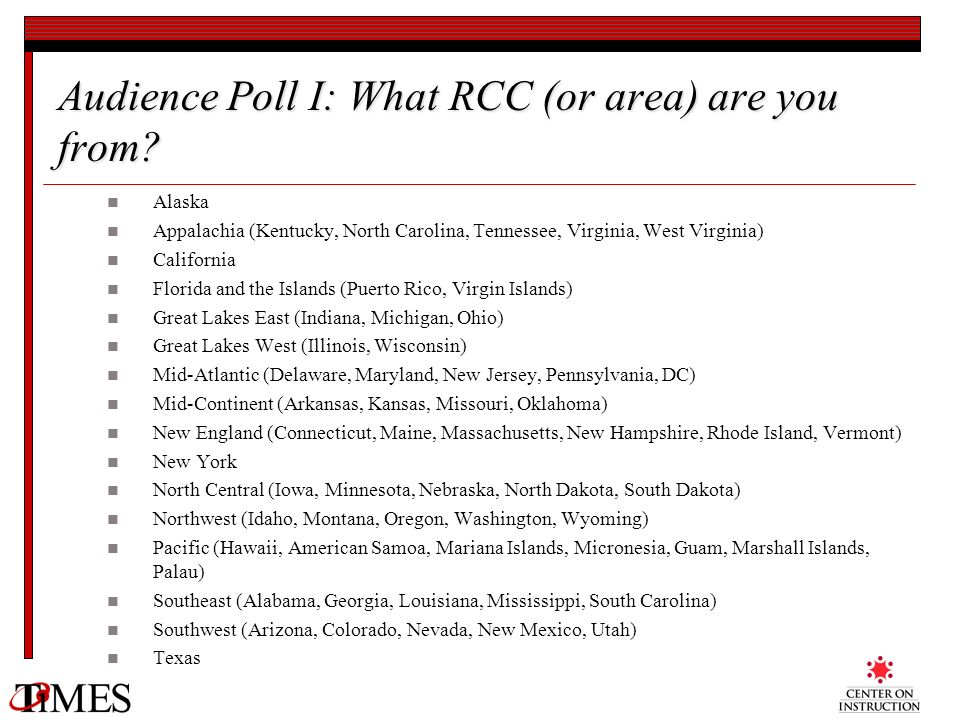 Audience Poll I: What RCC (or area) are you from? Alaska Appalachia (Kentucky, North Carolina, Tennessee, Virginia, West Virginia) California Florida