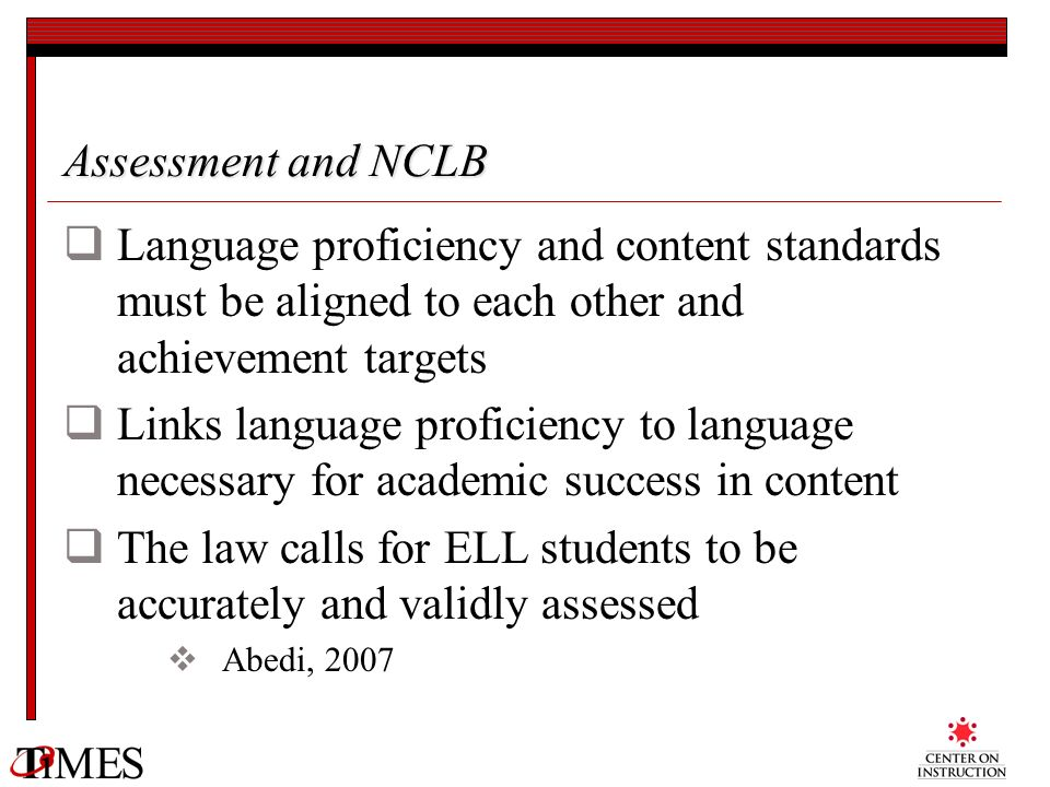 Assessment and NCLB Language proficiency and content standards must be aligned to each other and achievement targets Links language proficiency to lan