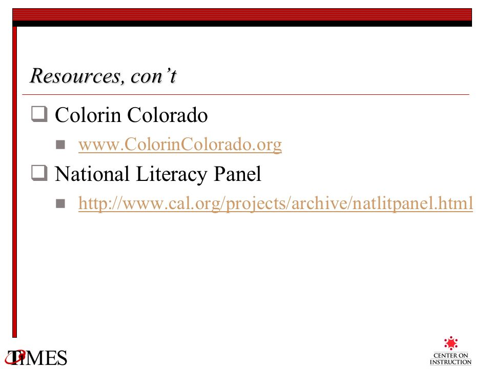 Resources, cont Colorin Colorado www.ColorinColorado.org National Literacy Panel http://www.cal.org/projects/archive/natlitpanel.html