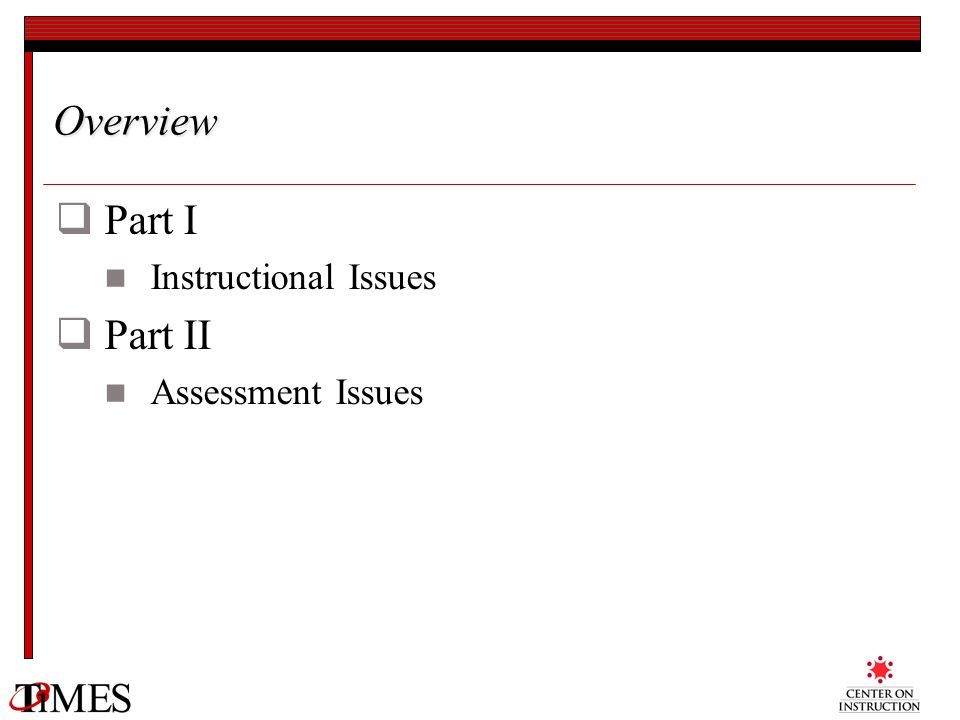 Overview Part I Instructional Issues Part II Assessment Issues