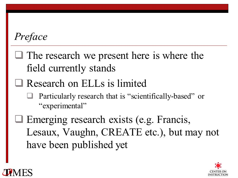 Preface The research we present here is where the field currently stands Research on ELLs is limited Particularly research that is scientifically-base