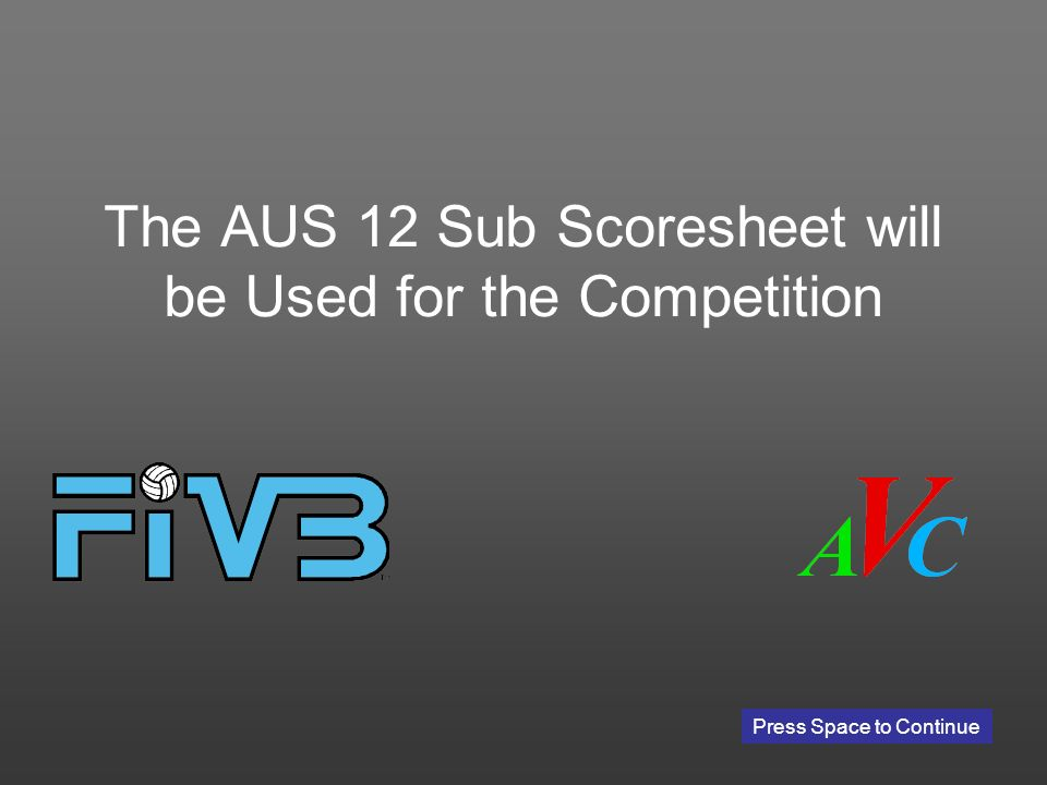The AUS 12 Sub Scoresheet will be Used for the Competition Press Space to Continue