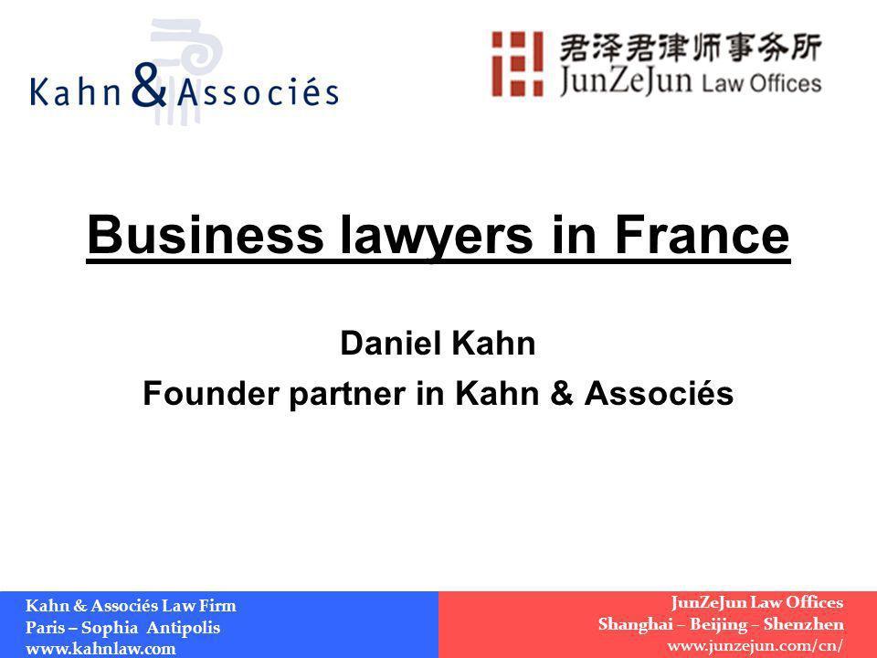 Business lawyers in France Daniel Kahn Founder partner in Kahn & Associés Kahn & Associés Law Firm Paris – Sophia Antipolis www.kahnlaw.com JunZeJun L