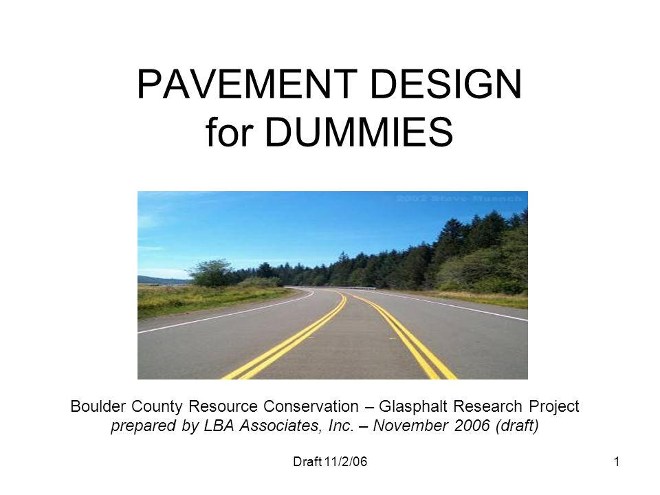 Draft 11/2/061 PAVEMENT DESIGN for DUMMIES Boulder County Resource Conservation – Glasphalt Research Project prepared by LBA Associates, Inc. – Novemb
