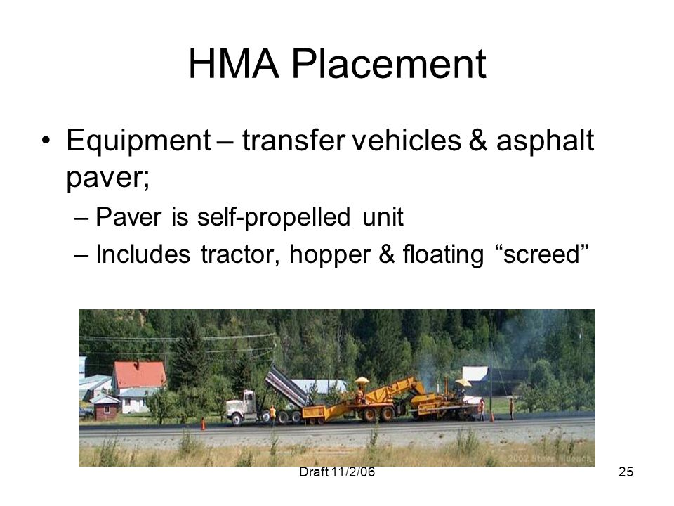 Draft 11/2/0625 HMA Placement Equipment – transfer vehicles & asphalt paver; –Paver is self-propelled unit –Includes tractor, hopper & floating screed