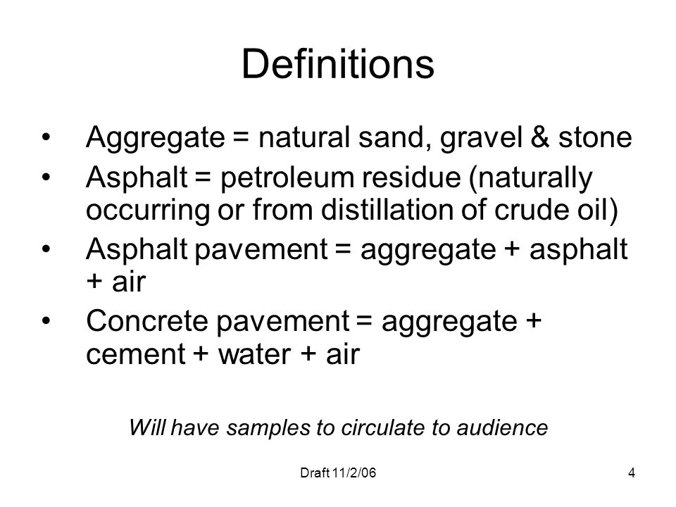 Draft 11/2/064 Definitions Aggregate = natural sand, gravel & stone Asphalt = petroleum residue (naturally occurring or from distillation of crude oil