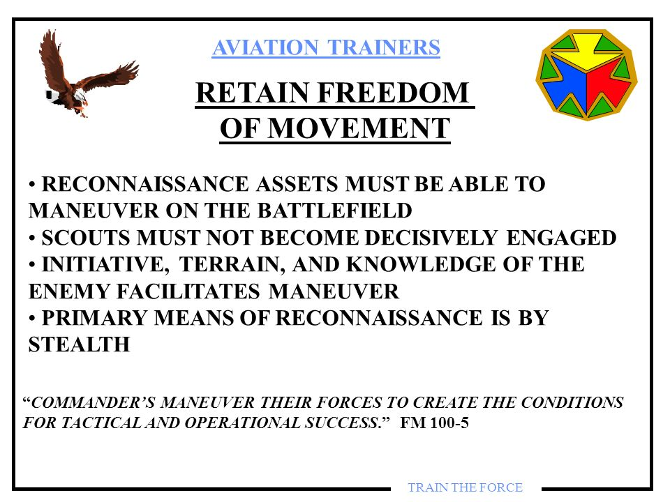 AVIATION TRAINERS TRAIN THE FORCE RETAIN FREEDOM OF MOVEMENT RECONNAISSANCE ASSETS MUST BE ABLE TO MANEUVER ON THE BATTLEFIELD SCOUTS MUST NOT BECOME