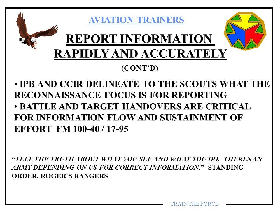 AVIATION TRAINERS TRAIN THE FORCE REPORT INFORMATION RAPIDLY AND ACCURATELY IPB AND CCIR DELINEATE TO THE SCOUTS WHAT THE RECONNAISSANCE FOCUS IS FOR