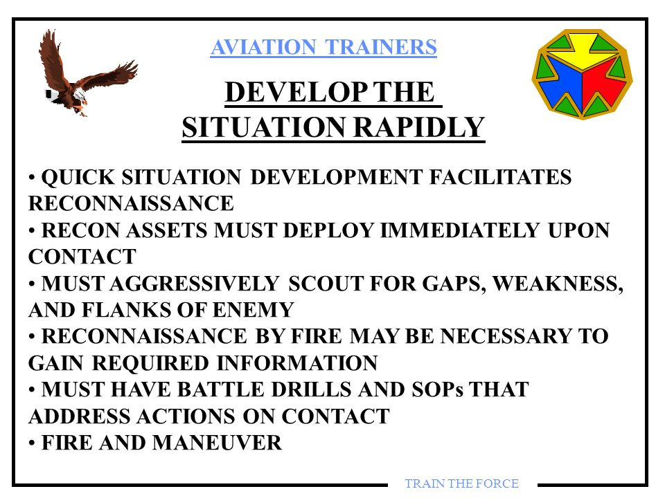 AVIATION TRAINERS TRAIN THE FORCE DEVELOP THE SITUATION RAPIDLY QUICK SITUATION DEVELOPMENT FACILITATES RECONNAISSANCE RECON ASSETS MUST DEPLOY IMMEDI