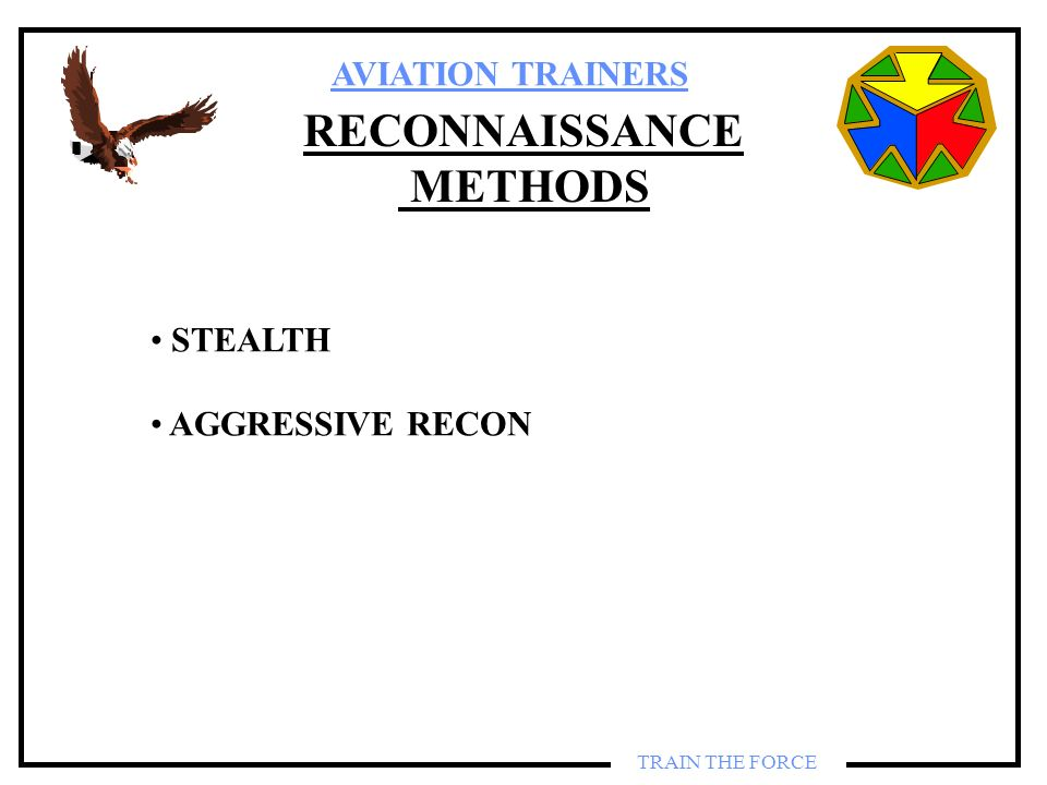 AVIATION TRAINERS TRAIN THE FORCE RECONNAISSANCE METHODS STEALTH AGGRESSIVE RECON