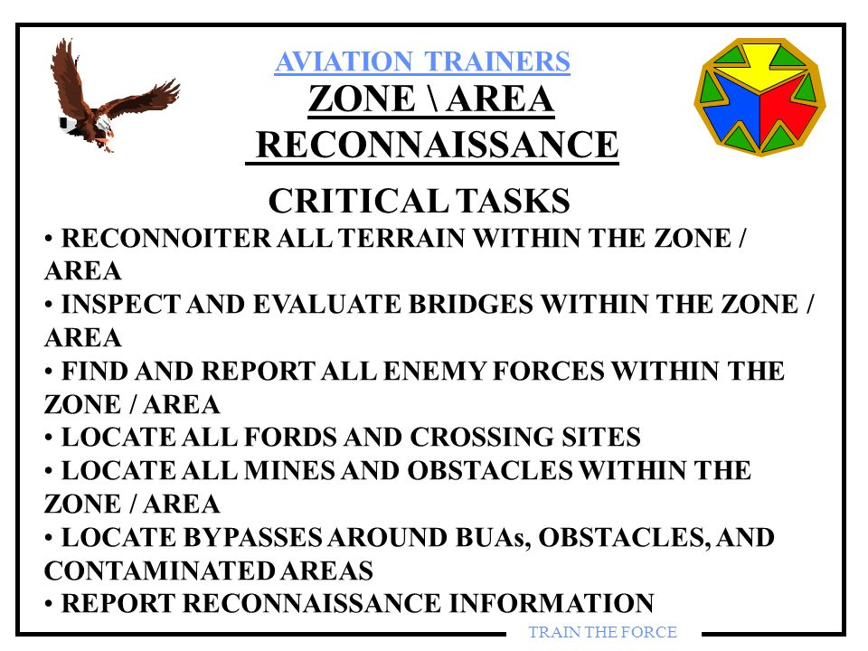 AVIATION TRAINERS TRAIN THE FORCE ZONE \ AREA RECONNAISSANCE CRITICAL TASKS RECONNOITER ALL TERRAIN WITHIN THE ZONE / AREA INSPECT AND EVALUATE BRIDGE